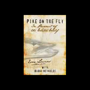 PIKE ON THE FLY: IN PURSUIT OF THE WATER WOLF 1170