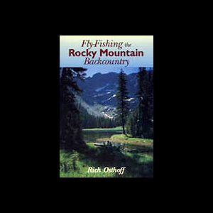 Fly Fishing the Rocky Mountain Back Country 255