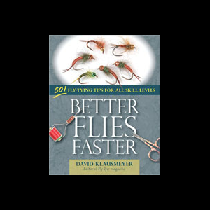 Better Flies Faster : 501 Fly-Tying Tips For All Skill Levels 2589