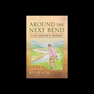 Around The Next Bend: A Fly Angler's Journey 3216