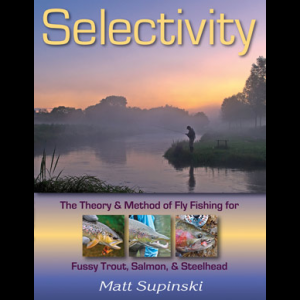 Selectivity: The Theory & Method Of Fly Fishing For Fussy Trout, Salmon, & Steelhead 3270