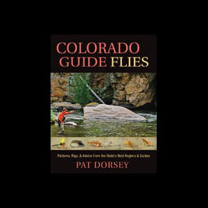 Colorado Guide Flies: Patterns, Rigs and Advice From the State's Best Anglers and Guides 4018